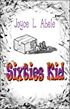 Sixties Kid, Joyce L. Abele, 1606107755