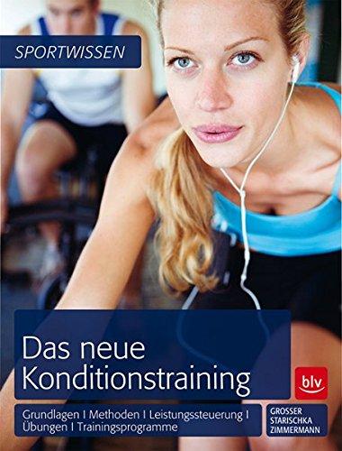 Das neue Konditionstraining: Grundlagen | Methoden | Leistungssteuerung | Übungen | Trainingsprogramme