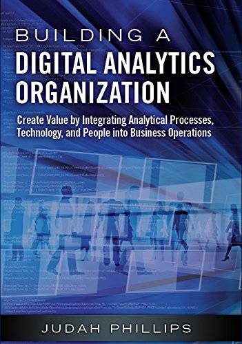 Building a Digital Analytics Organization: Create Value by Integrating Analytical Processes, Technology, and People into Business Operations (Paperback) (FT Press Analytics)