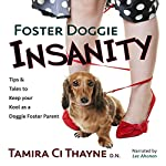 Foster Doggie Insanity: Tips and Tales to Keep Your Kool as a Doggie Foster Parent | Tamira Ci Thayne