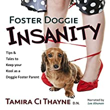 Foster Doggie Insanity: Tips and Tales to Keep Your Kool as a Doggie Foster Parent Audiobook by Tamira Ci Thayne Narrated by Lee Ahonen