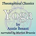Yoga: Theosophical Classics Audiobook by Annie Besant Narrated by Marlon Braccia