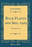 Amazon / Forgotten Books: Rock Plants and Iris, 1929 Descriptive List Classic Reprint (Carl Starker)