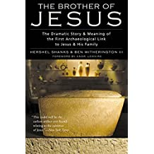 Brother of Jesus: The Dramatic Story and Meaning of the First Archaeological Link to Jesus and His Family