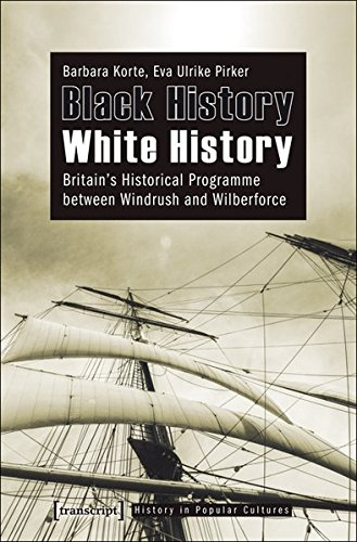 Black History – White History: Britain's Historical Programme between Windrush and Wilberforce (History in Popular Cultures) pdf epub