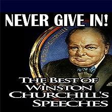 Never Give In: The Best of Winston Churchill's Speeches Radio/TV Program Auteur(s) : Winston Churchill, Winston S. Churchhill - compilation Narrateur(s) : Winston Churchhill