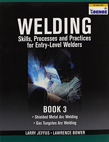 Welding Skills, Processes and Practices for Entry-Level Welders: Book 3