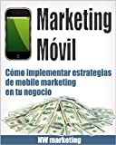 Marketing Móvil (Cómo implementar estrategias de mobile marketing en tu negocio) (Spanish Edition)