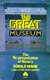 Great Museum : The Re-Presentation of History, Horne, Donald, 0861047885