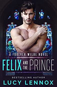 Felix and the Prince: A Forever Wilde Novel by [Lennox, Lucy]
