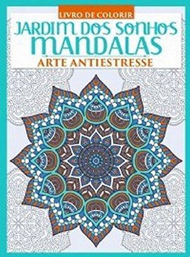 Livro de Colorir. Jardim dos Sonhos. Mandalas. Arte Antiestresse
