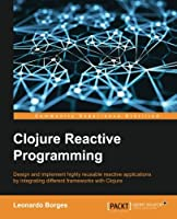 Clojure Reactive Programming Front Cover