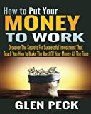 download ebook how to put your money to work: discover the secrets for successful investment that teach you how to make the most of your money all the time pdf epub