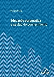 Educação corporativa e gestão do conhecimento (Série Universitária)