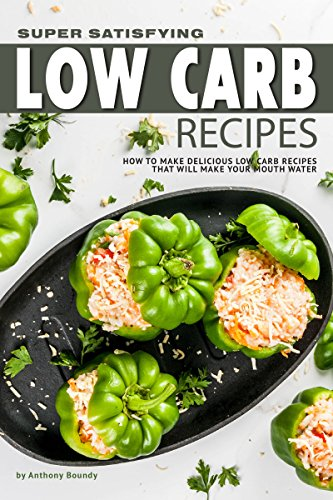 Super Satisfying Low Carb Recipes: How to Make Delicious Low Carb Recipes That Will Make Your Mouth (Chocolate Granola Recipes)