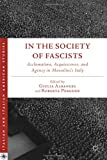 In the Society of Fascists : Acclamation, Acquiescence, and Agency in Mussolini's Italy, Albanese, Giulia, 023039292X