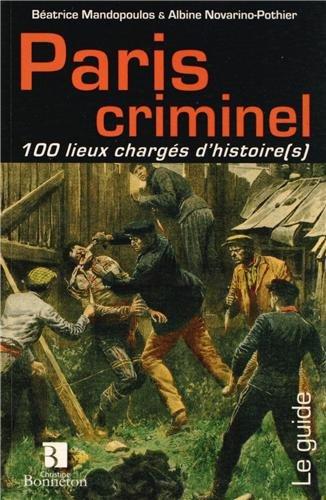 Paris criminel 100 lieux chargés d'histoire(s)