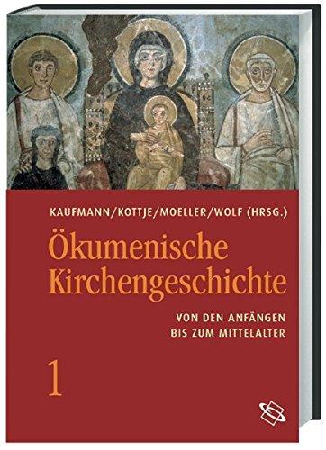 Ökumenische Kirchengeschichte  Ökumenische Kirchengeschichte 01  Von Den Anfängen Bis Zum Mittelalter  Bd 1