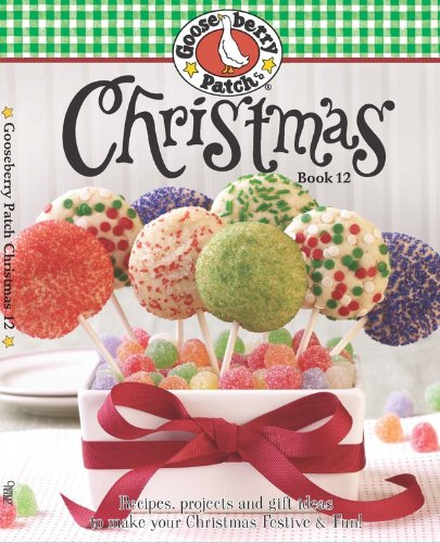 Gooseberry Patch Christmas Book 12: Recipes, Projects and Gift Ideas to Make Your Christmas Festive & Fun! (Gooseberry Patch Christmas (Hardcover))