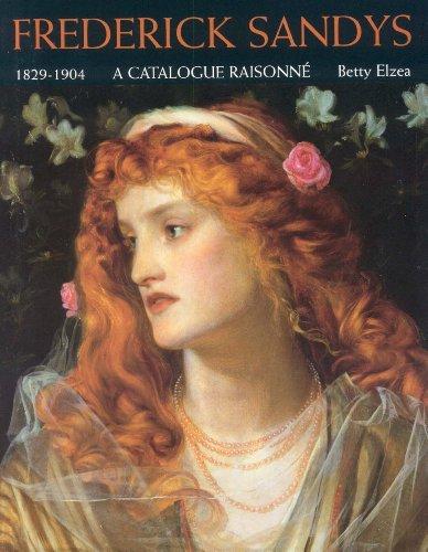 Frederick Sandys: 1829-1904 - A Catalogue Raisonne by Betty Elzea (2001-12-01) ebook