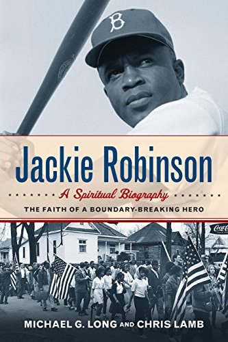 Jackie Robinson: A Spiritual Biography: The Faith of a Boundary-Breaking Hero (Best Biography Of Jackie Robinson)