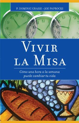 Vivir la misa: Como Una Hora a la Semana Puede Cambiar Tu Vida (Spanish Edition)