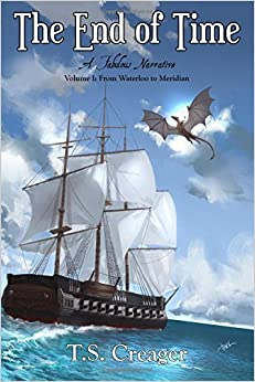The End of Time: A Fabulous Narrative (Volume I: From Waterloo to Meridian): Volume 1 by T. S. Creager (2016-02-07)
