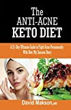 The Anti-Acne Keto-Diets: A 21-Day Ultimate Guide to Fight Acne Permanently with Diets: My Success Story