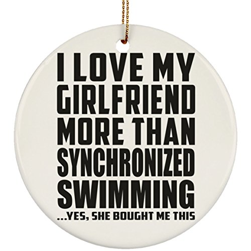 Boyfriend Ornament, I Love My Girlfriend More Than Synchronized Swimming ...She Bought Me This - Ceramic Circle Ornament, Christmas Tree Decor, Best Gift for Men, Man, Him, BF from Girlfriend