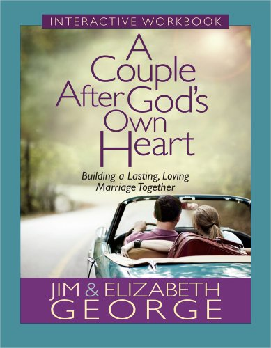 (A Couple After God's Own Heart Interactive Workbook: Building a Lasting, Loving Marriage Together)