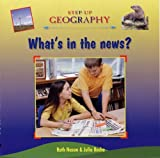 img - for What's in the News?. Ruth Nason & Julia Roche (Step-up Geography) by Nason Ruth (2005-06-01) Hardcover book / textbook / text book