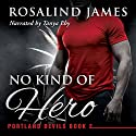 No Kind of Hero: Portland Devils, Book 2 Audiobook by Rosalind James Narrated by Tanya Eby