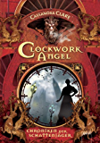 Clockwork Angel: Chroniken der Schattenjäger (1): (German Edition)