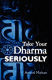 Take Your Dharma Seriously, Anand Mohan, 1466394323