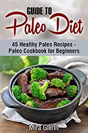Guide to Paleo Diet: 45 Healthy Paleo Recipes - Paleo Cookbook for Beginners