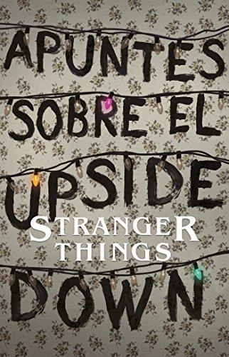 Apuntes sobre el mundo al revés Una guía no oficial de Stanger Things / Notes from the Upside Down  [Adams, Guy] (Tapa Blanda)