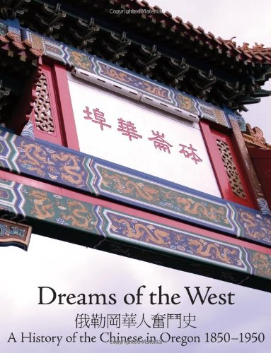 Dreams of West: A History of the Chinese in Oregon, 1850-1950