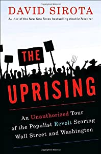 The Uprising: An Unauthorized Tour of the Populist Revolt Scaring Wall Street and Washington by Crown