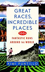 Great Races, Incredible Places: 100+ Fantastic Runs Around the World