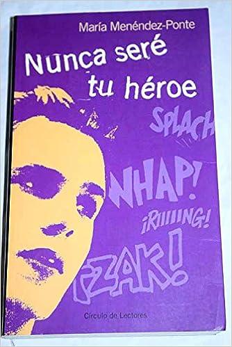 Nunca seré tu héroe: Amazon.es: María Menéndez-Ponte, Narrrativa juvenil: Libros