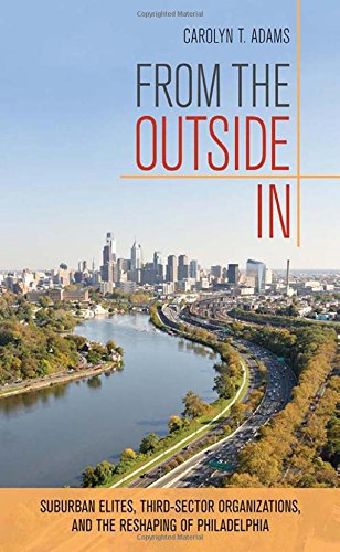 From the Outside In: Suburban Elites, Third-Sector Organizations, and the Reshaping of Philadelphia PDF
