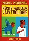 Récits fabuleux de la mythologie par Piquemal