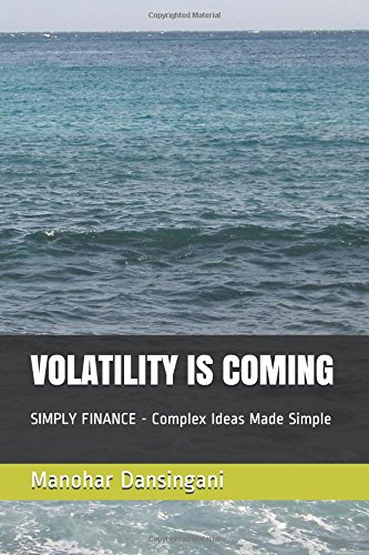 VOLATILITY  IS  COMING: SIMPLY  FINANCE  - Complex Ideas Made Simple