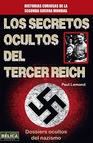 Los secretos ocultos del Tercer Reich: Dossiers ocultos del nazismo (Historia Bélica) por Paul Lemond