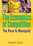 img - for The Economics of Competition: The Race to Monopoly book / textbook / text book