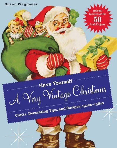 Have Yourself a Very Vintage Christmas Crafts, Decorating Tips, and Recipes, 1920s 1960s by Waggoner, Susan [Stewart, Tabori & Chang,2011] (Hardcover)
