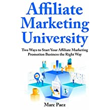Affiliate Marketing University: Two Ways to Start Your Affiliate Marketing Promotion Business the Right Way