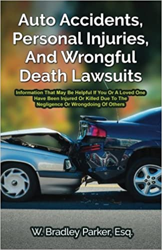 Auto Accidents Information That May Be Helpful If You Or A Loved One Have Been Injured Or Killed Due To The Negligence Or Wrongdoing Of Others And Wrongful Death Lawsuits Personal Injuries