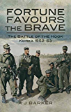 Fortune Favours the Brave: The Battles of the Hook Korea 1952-53: The Commonwealth Brigade in the Korea War