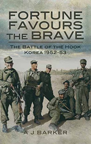 Fortune Favours The Brave Battles Of Hook Korea 1952 53 By